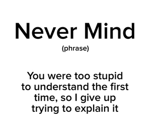 never mind, stupid, and quote image