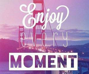 enjoy, moment, and love image
