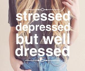 stressed, depressed, and dressed image