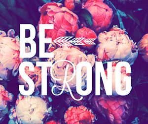 flowers, strong, and be strong image
