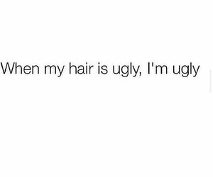 hair, quote, and ugly image