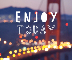 today, enjoy, and life image