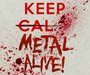 metal, blood, and keep calm image