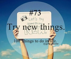 100 things to do in life, 73, and try image