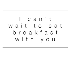 love, breakfast, and quote image
