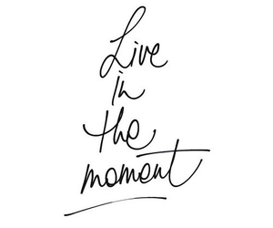 quotes, live, and moment image