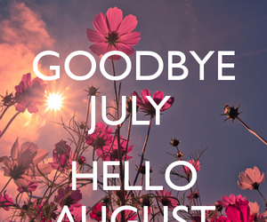 August, hello august, and goodbye july image