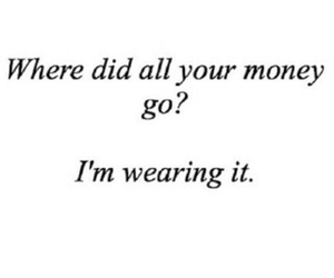 money, fashion, and quote image