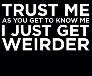 weird, quote, and trust image