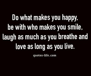 quote, ♥, and do what makes you happy image