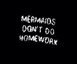 mermaid, homework, and quote image