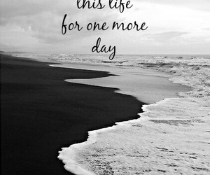black and white, one more day, and life image