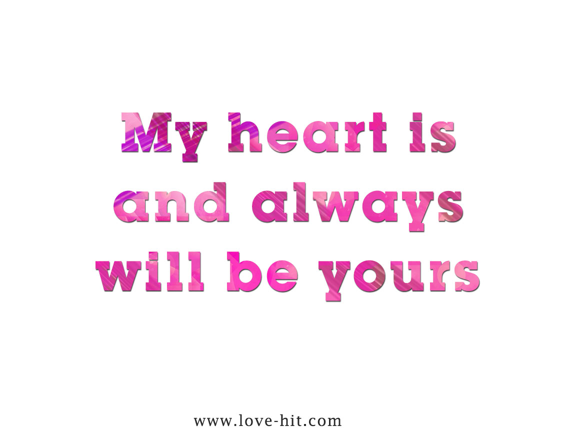 My Heart Is And Always Will Be Yours On We Heart It