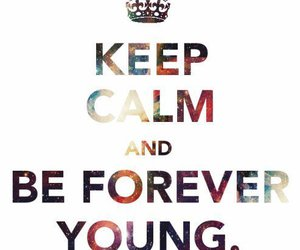 keep calm, young, and Forever Young image