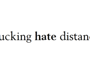 fuck, distance, and hate image
