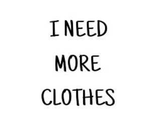 clothes, more, and need image