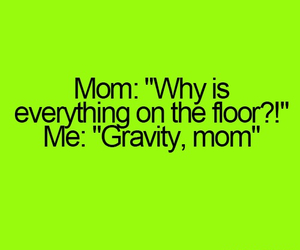 gravity, mom, and funny image