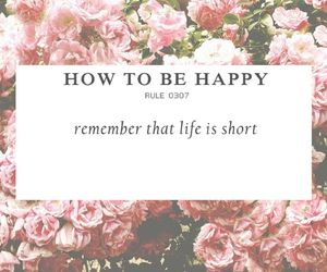 happy, life is short, and how to be happy image