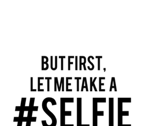 selfie, first, and quote image