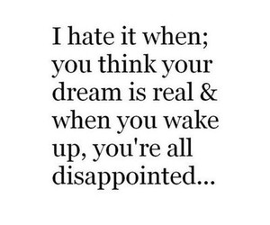 Dream, quote, and disappointed image
