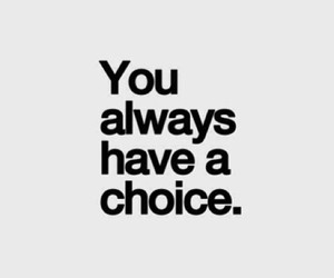 choice, quote, and always image