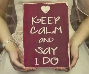 keep calm, wedding, and I DO image