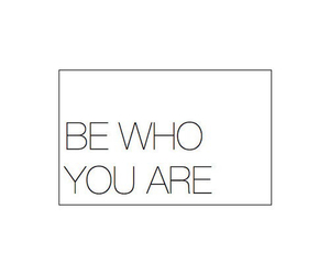 be yourself and stay exactly who you are image