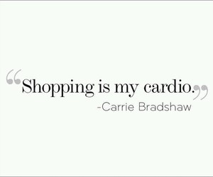 shopping, quote, and Carrie Bradshaw image