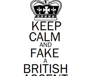 keep calm, love, and british accent image