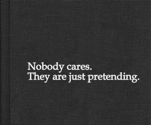 quotes, pretending, and care image
