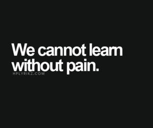 quote, learn, and pain image