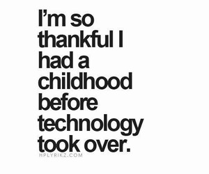 childhood, quotes, and technology image
