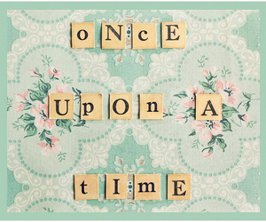 once upon a time, quotes, and vintage image