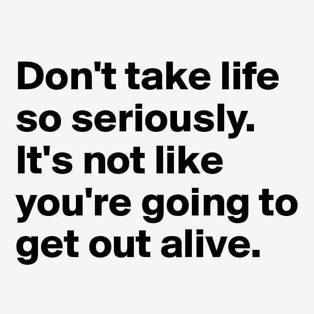 Dont Take Life So Seriously On We Heart It