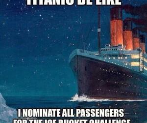 titanic, funny, and ice bucket challenge image