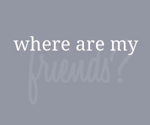 alone, life, and friends image