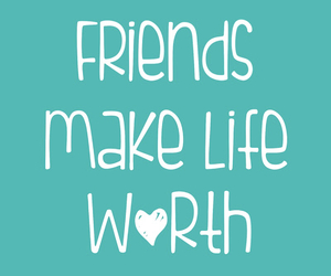 friends, life, and worth image