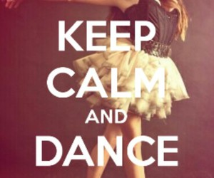 dance, forever, and keep calm image