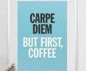 coffee, carpe diem, and quote image