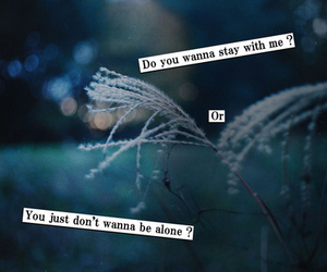 alone, quotes and sayings, and stay with me image