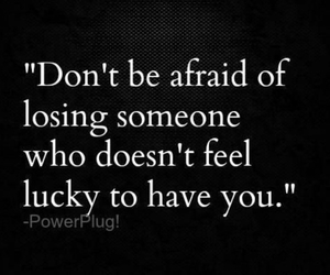 losing someone, don't be afraid, and lucky to have you image