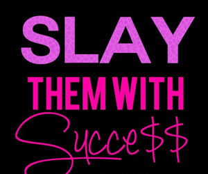 quotes, success, and slay image