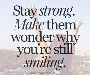 smile, stay strong, and quote image