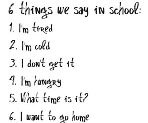 school, true, and tired image