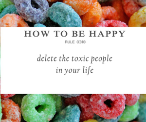 Fruit Loops, how to be happy, and toxic people image