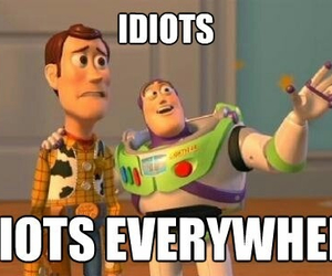 idiot, toy story, and everywhere image
