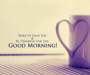good morning, love your life, and thanks god image