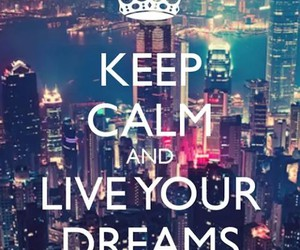 Dream, keep calm, and live image