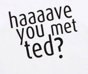 how i met your mother, TED, and barney image