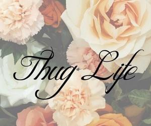 flowers, life, and thug image